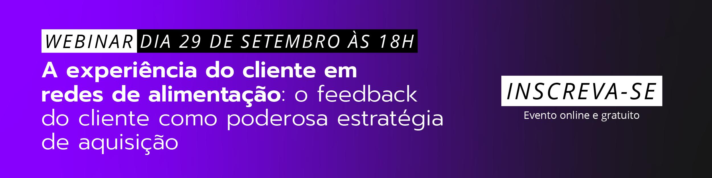 Banner webinar A experiência do cliente em redes de alimentação: o feedback do cliente como poderosa estratégia de aquisição